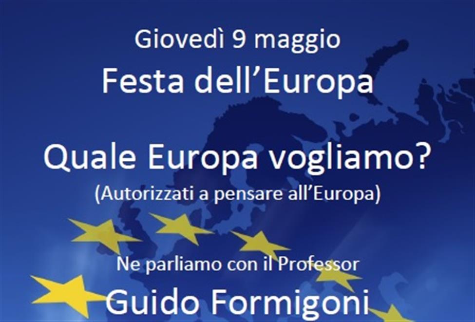 GIOVEDI' 9 MAGGIO, FESTA DELL'EUROPA: QUALE EUROPA VOGLIAMO?